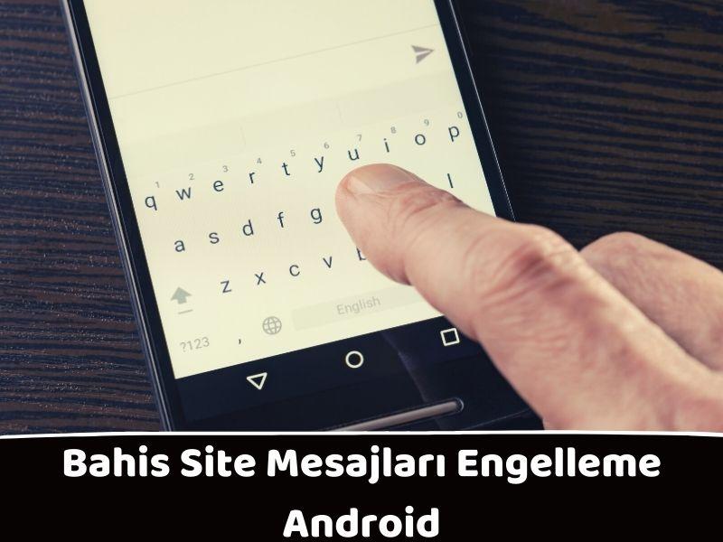 Bahis Site Mesajları Engelleme Android