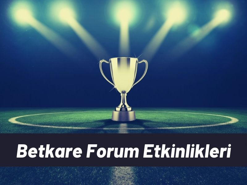 Betkare Forum Etkinlikleri